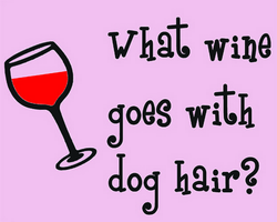 What wine goes with dog hair  Tee
